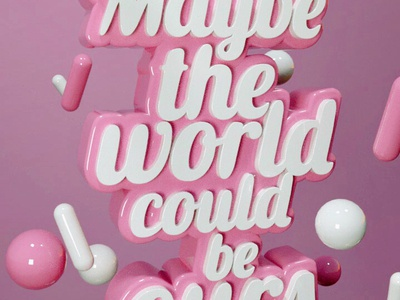 Maybe the world could be ours