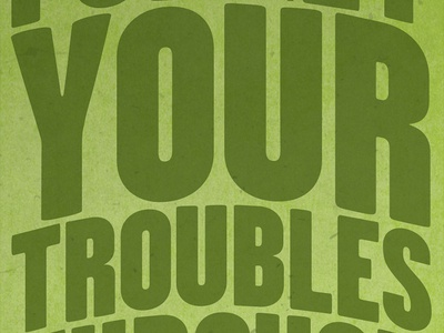 Forget your troubles...