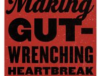 Gut-Wrenching Heartbreak