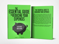 The Essential Guide to Reducing Your Expenses by Amy Harris