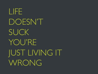 Life Doesn't Suck... typography quote poster gill sans
