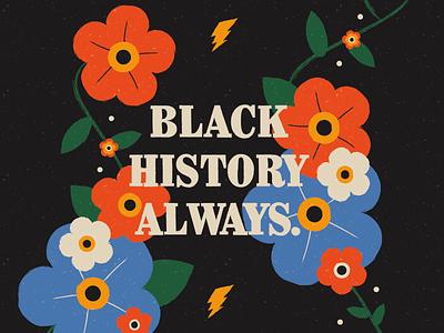 BLACK HISTORY ALWAYS. bhm message typography floral digital illustration texuture illustration black history month black history