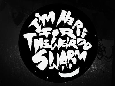 I'm Here For The Weirdo Swarm