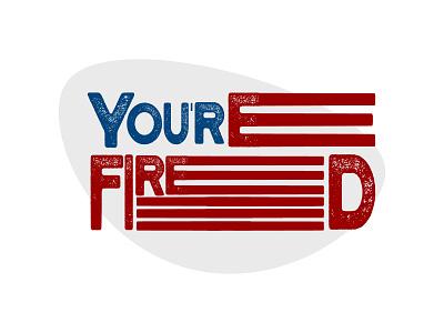 Trump 2020 : You're Fired ! vector usa flag biden election usa logo design typo illustrator the apprendice trump logo