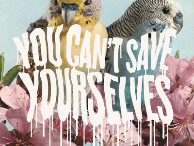 YOU CAN'T SAVE YOURSELVES nihilism tropical typography lettering