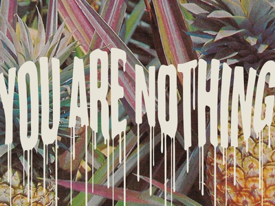 YOU ARE NOTHING horror drip pineapple typography lettering