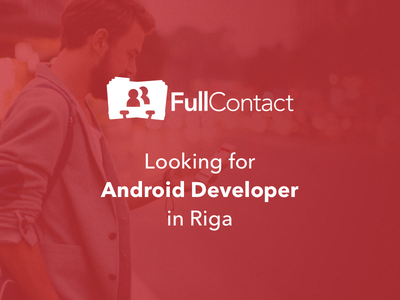 We're hiring Android Developer! startup work riga job hire developer android fullcontact