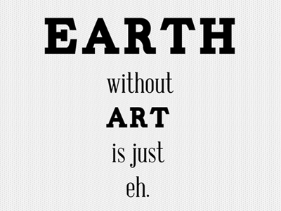 Earth with out art is just eh. wallpaper quote typography simple clean free download modern