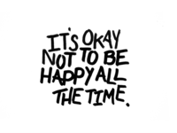 It's okay not to be happy all the time