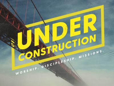 Under Construction | Sermon Series