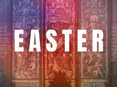 Easter | The Bridge Church