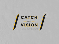 Catch The Vision | Sermon Series