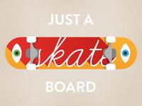 Just a Skateboard
