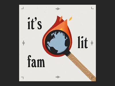 it's lit fam grain texture wood fire flames matchstick globe world illustration typography vector