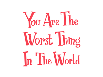 You Are The Worst Thing
