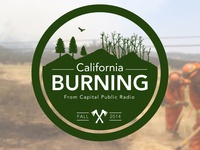 California Burning - For Capital Public Radio