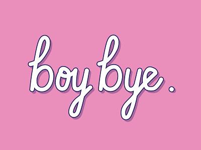 Boy bye design pink illustration handlettering