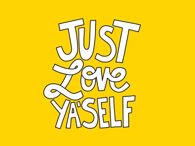 Just Love Ya'self typography design inspiration typography art yellow love hand letteing