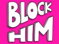 Block Him