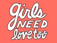 Girls Need Love Too