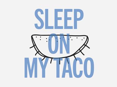 Sleep on my Taco