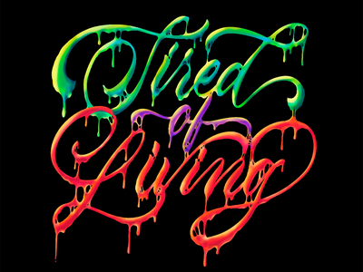 Tired of living letras tired life living art liquid 3d illustration calligraphy lettering design typography
