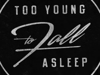 Too Young To Fall Asleep