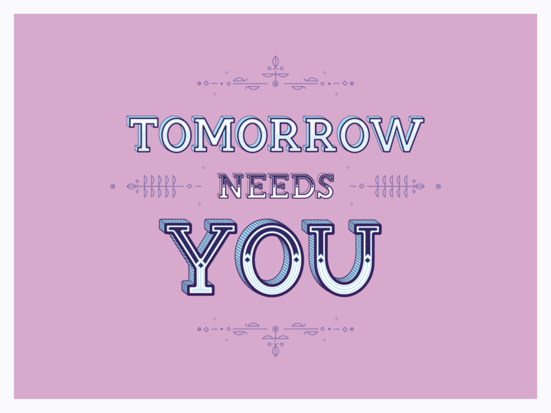 Tomorrow Needs You lineart layered typography be bold be strong tomorrow needs you suicide prevention month digital art art design typography design typography art typography goodtypetuesday goodtype