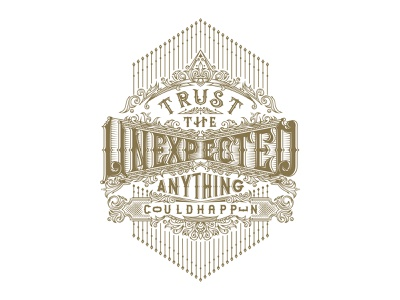 Trust the unexpected, anything could happen 2019 mr cup letterpress calendar letterpress calendar 2019 tuyetduyetstudio tuyetduyet vintage illustration traditional illustration typeface handcrafted unique handcrafted illustration traditional unique typography decorations ornaments mr cup hand lettering flourishes elements ephemera