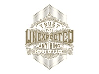 Trust the unexpected, anything could happen