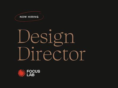 Now Hiring: Design Director brand agency team leadership jobs design director hiring focus lab