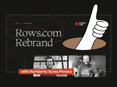 The Debrief Ep 02: Rows Rebrand rows.com rows start up client wins the debrief brand comms visual identity brand communications brand strategy customer review brand identity rebrand branding interview video youtube focus lab