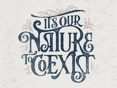 It's our Nature to Coexist custom vector typedesign lettering vintage typeface display typography font design