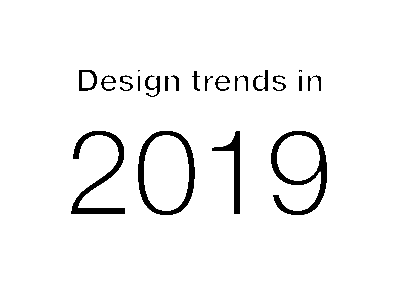 Design Trends in 2019 ui app web branding design trends