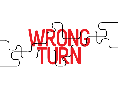 """Wrong Turn"""