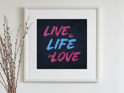Live the Life You Love typography design motivation wall art lettering art poster print typography