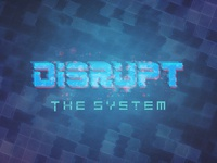 Disrupt the System