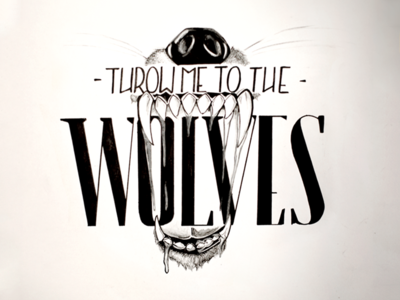 Throw Me To The Wolves calligraphy sketch wolf wolves music band type typography hand type