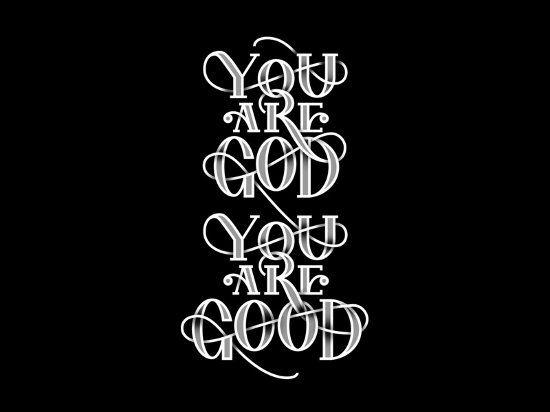 You Are God, You Are Good letter design type art hand typography hand type handlettering lettering artist typedesign letters vector design typography scripture lettering