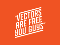 """Vectors are free, you guys!"""