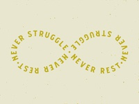 Never Struggle. Never Rest.