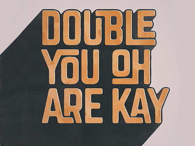 Double You Oh Are Kay