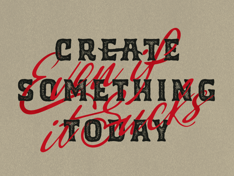 Create Something Today. Even if it Sucks. create script typography type hand drawn type handlettering