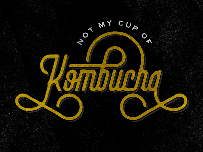 Not My Cup of Kombucha typography type lettering hand drawn type handlettering tea kombucha
