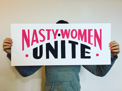 NASTY WOMEN UNITE feminist feminism nasty women clinton trump politics print poster typography type hand lettering lettering
