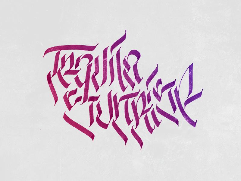 Tequila Sunrise - Calligraphy / Calligrafitti