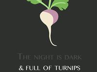The night is dark and full of turnips