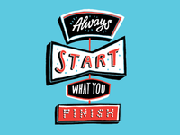 Always Start What You Finish