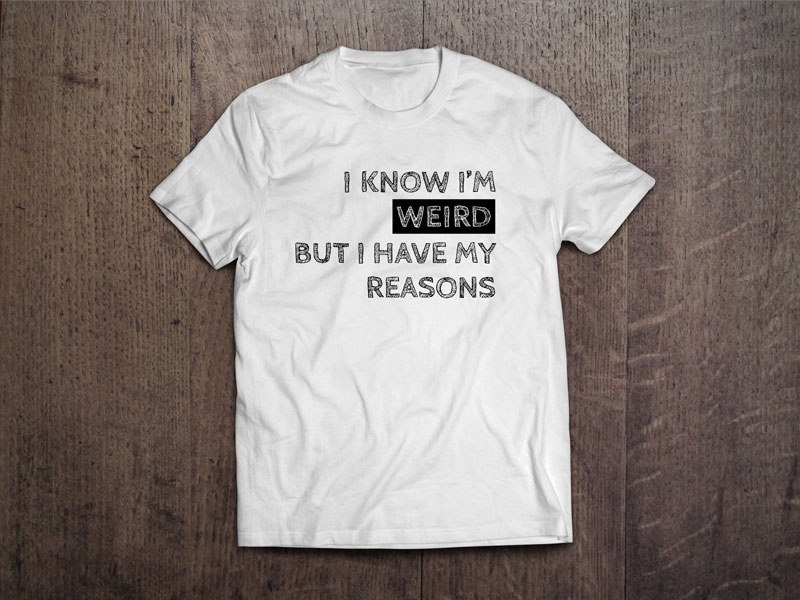I Have My Reasons simple funny humor typography weird t-shirt tee