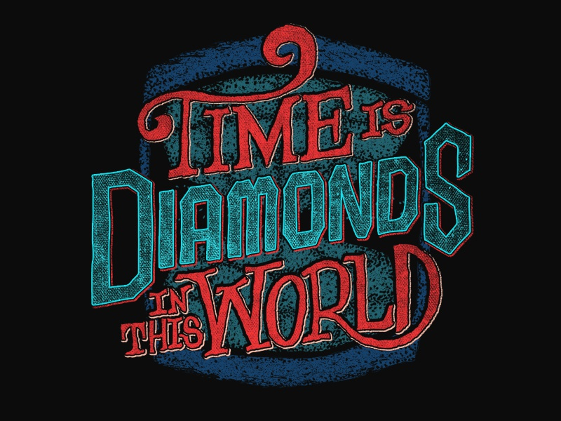 Time is Diamonds in this World! time diamond type typography hand lettering graphic design texture hourglass apparel tshirt